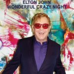 'Wonderful Crazy Night' by Elton John Album Review: An Enthusiastic Highlight In Singer's Musical Legacy