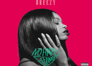 """No Hard Feelings"" By Dreezy Album Review: Balanced & Well-Executed Debut For Hip-Hop's Rising Star"