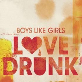 Love Drunk By Boys Like Girls